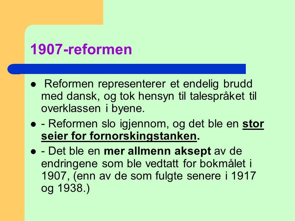1907-reformen Reformen representerer et endelig brudd med dansk, og tok hensyn til talespråket til overklassen i byene.