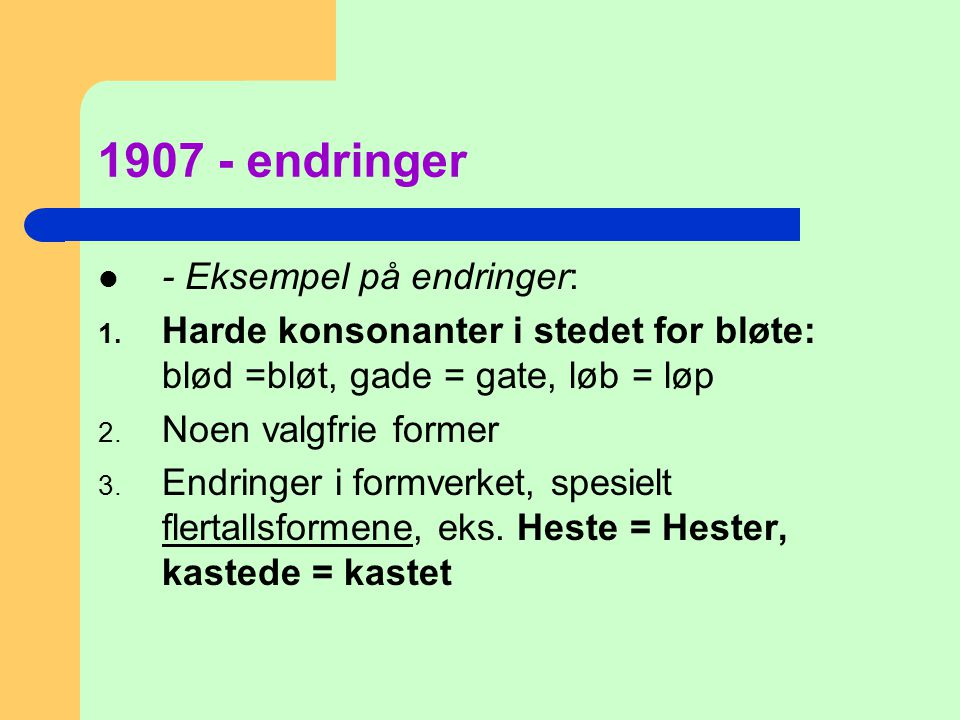1907 - endringer - Eksempel på endringer: