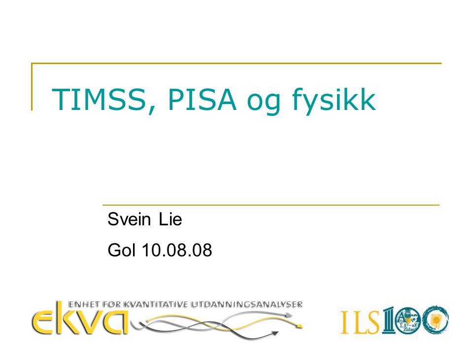 TIMSS, PISA og fysikk Svein Lie Gol 10.08.08