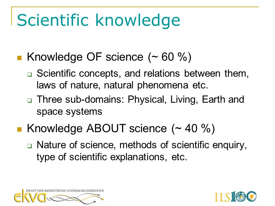 Scientific knowledge Knowledge OF science (~ 60 %)