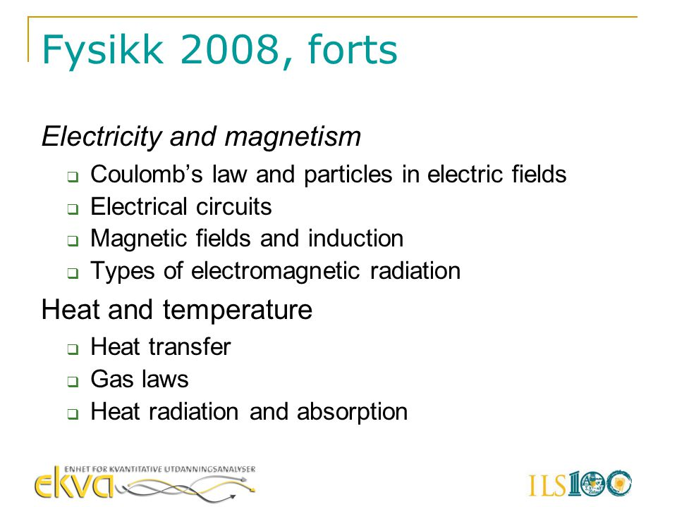 Fysikk 2008, forts Electricity and magnetism Heat and temperature