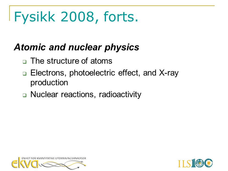 Fysikk 2008, forts. Atomic and nuclear physics The structure of atoms