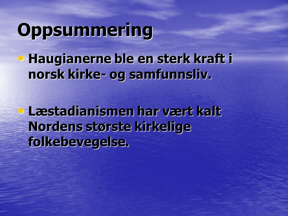 Oppsummering Haugianerne ble en sterk kraft i norsk kirke- og samfunnsliv.