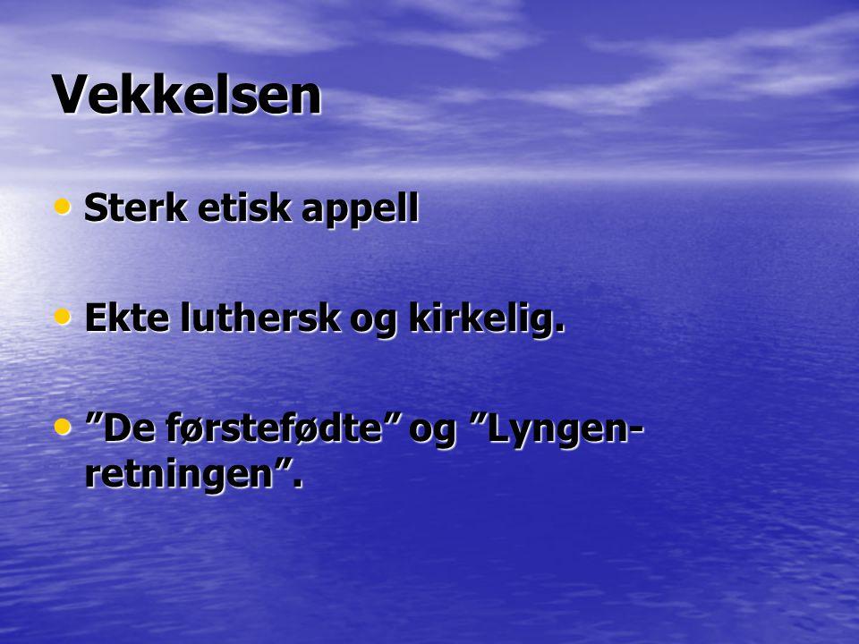 Vekkelsen Sterk etisk appell Ekte luthersk og kirkelig.