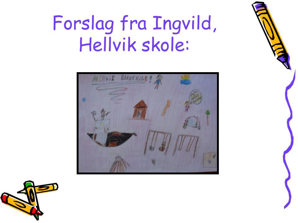 Forslag fra Ingvild, Hellvik skole: