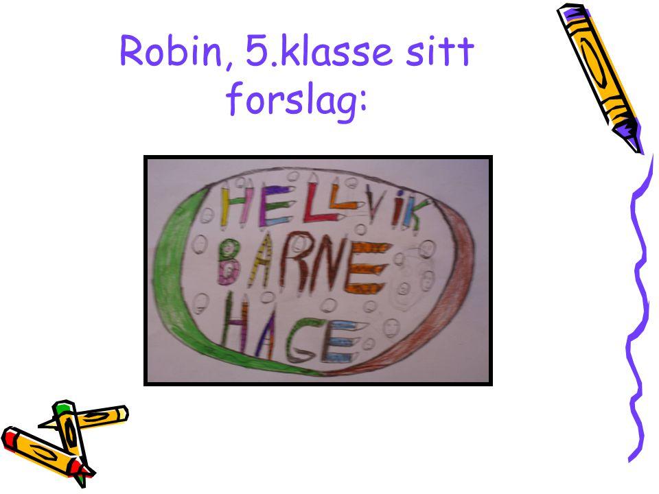 Robin, 5.klasse sitt forslag: