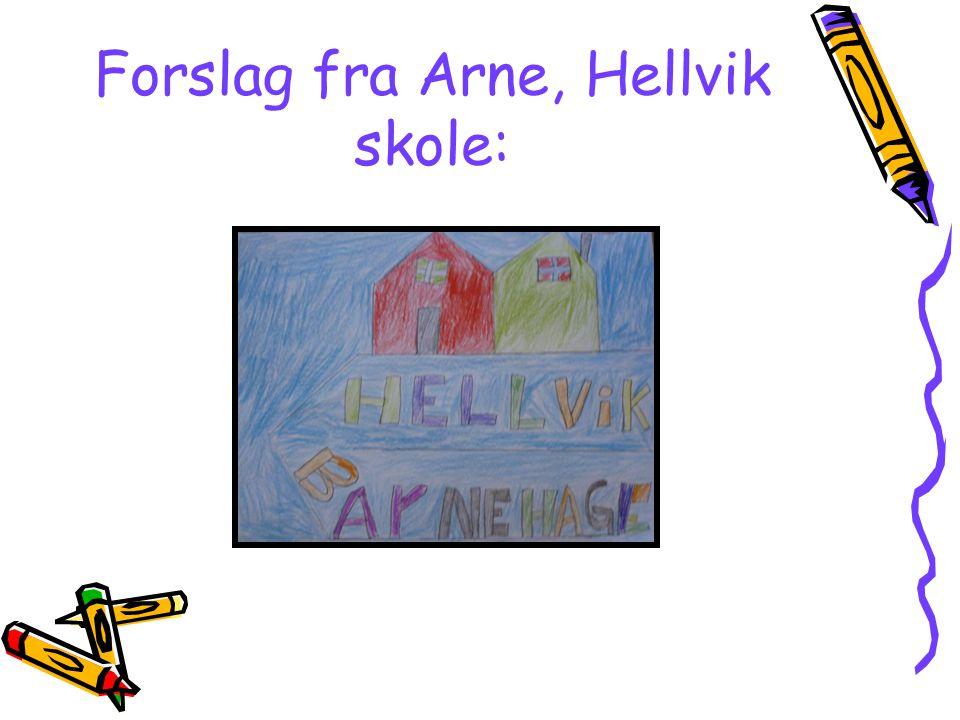 Forslag fra Arne, Hellvik skole:
