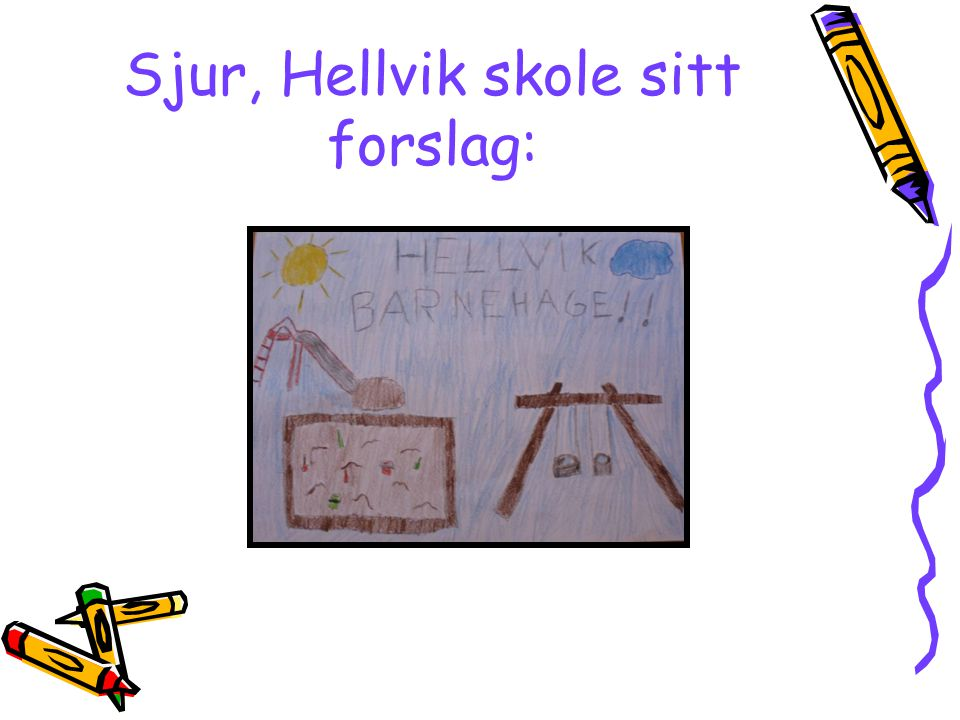 Sjur, Hellvik skole sitt forslag: