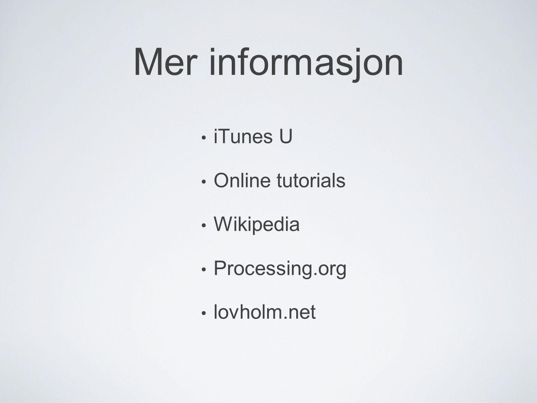 Mer informasjon iTunes U Online tutorials Wikipedia Processing.org