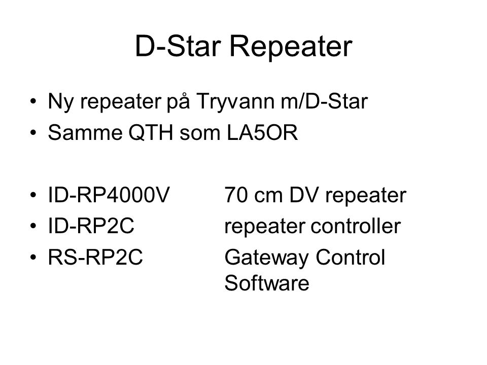 D-Star Repeater Ny repeater på Tryvann m/D-Star Samme QTH som LA5OR