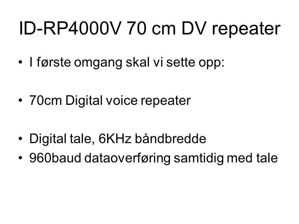 ID-RP4000V 70 cm DV repeater I første omgang skal vi sette opp: