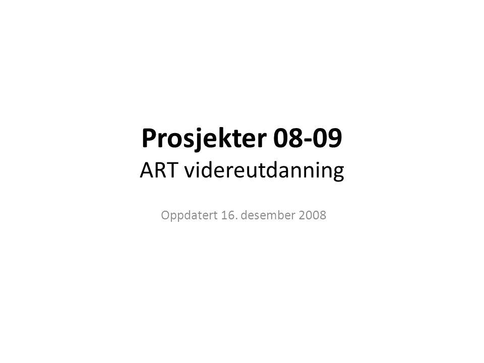 Prosjekter 08-09 ART videreutdanning