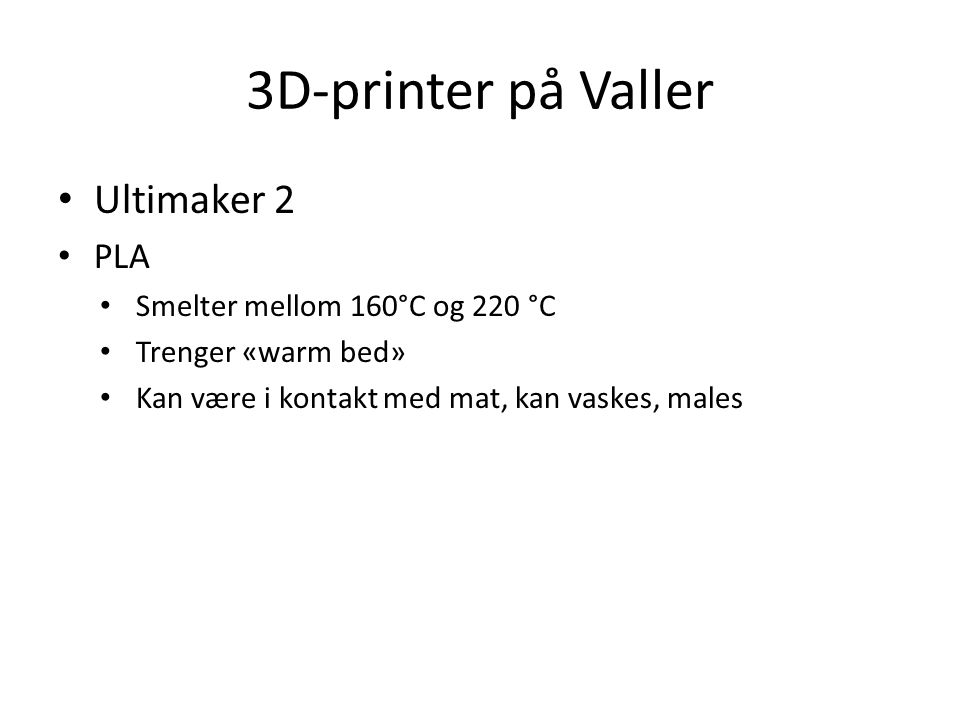 3D-printer på Valler Ultimaker 2 PLA Smelter mellom 160°C og 220 °C