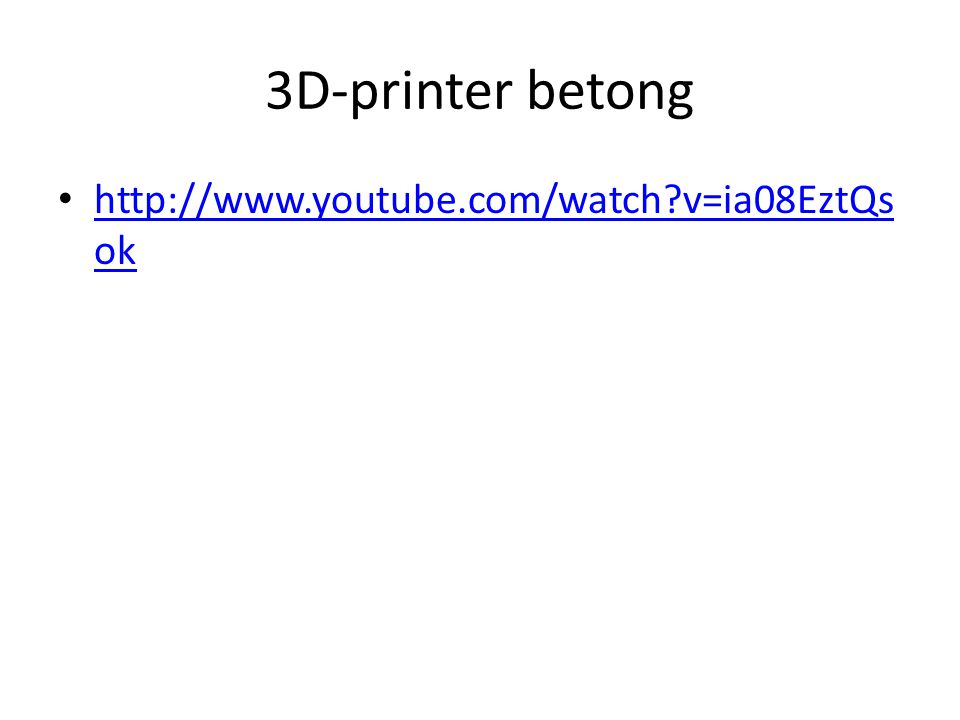 3D-printer betong http://www.youtube.com/watch v=ia08EztQsok
