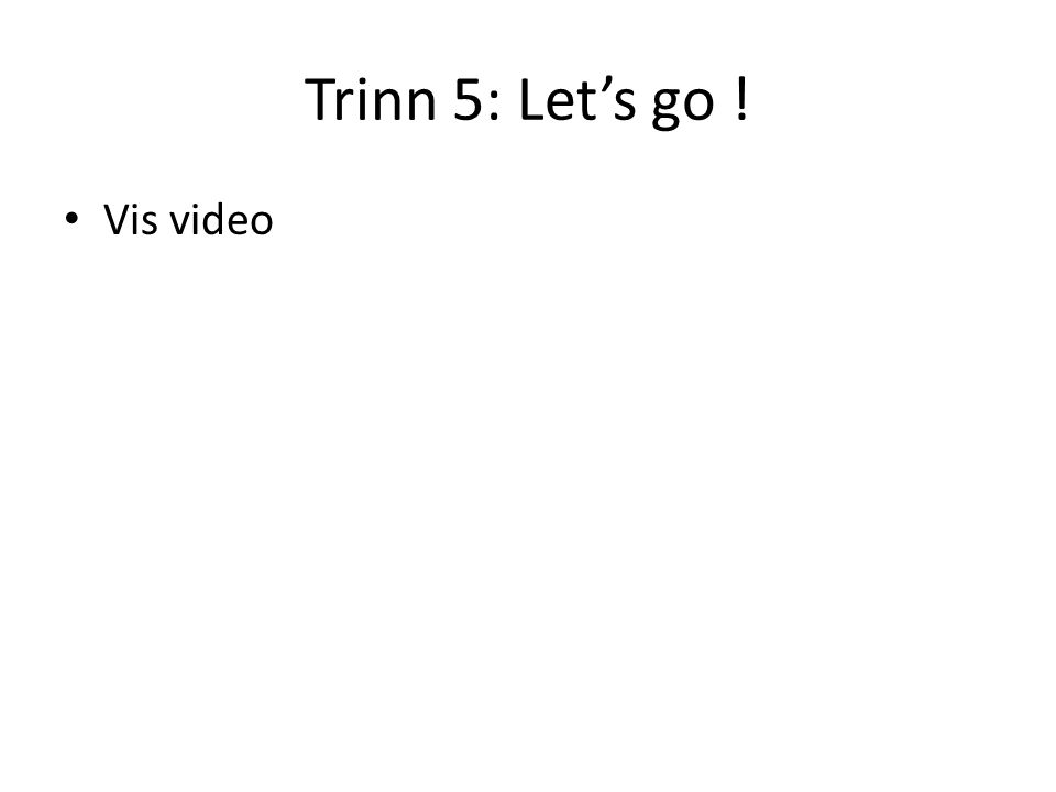 Trinn 5: Let's go ! Vis video