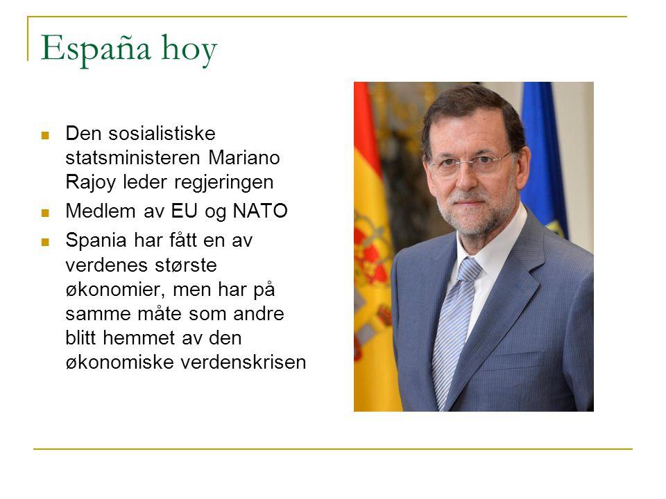 España hoy Den sosialistiske statsministeren Mariano Rajoy leder regjeringen. Medlem av EU og NATO.