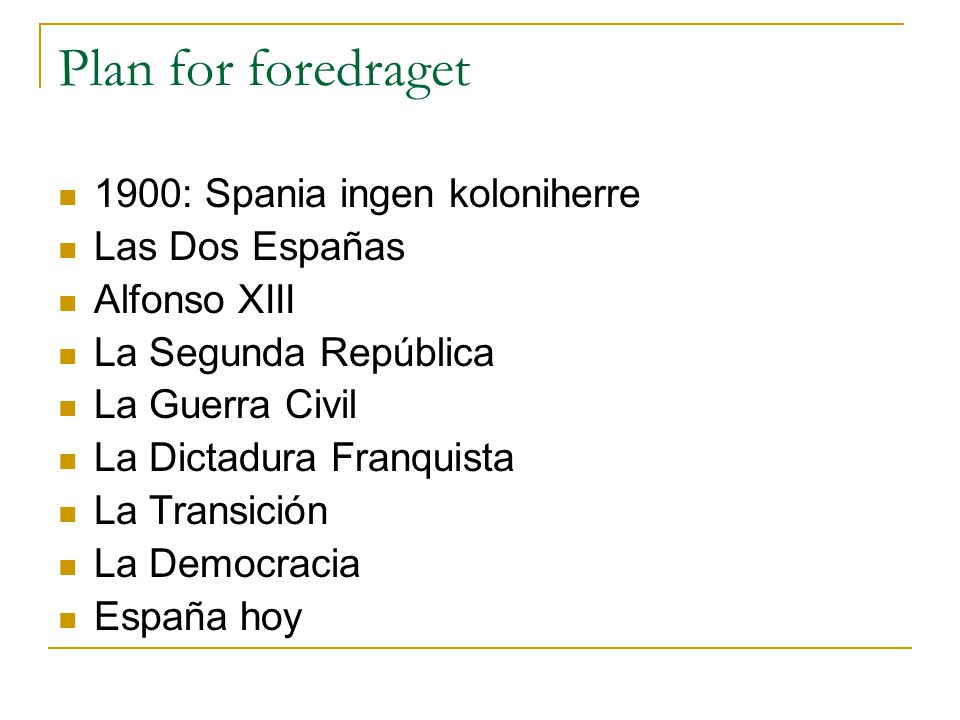 Plan for foredraget 1900: Spania ingen koloniherre Las Dos Españas