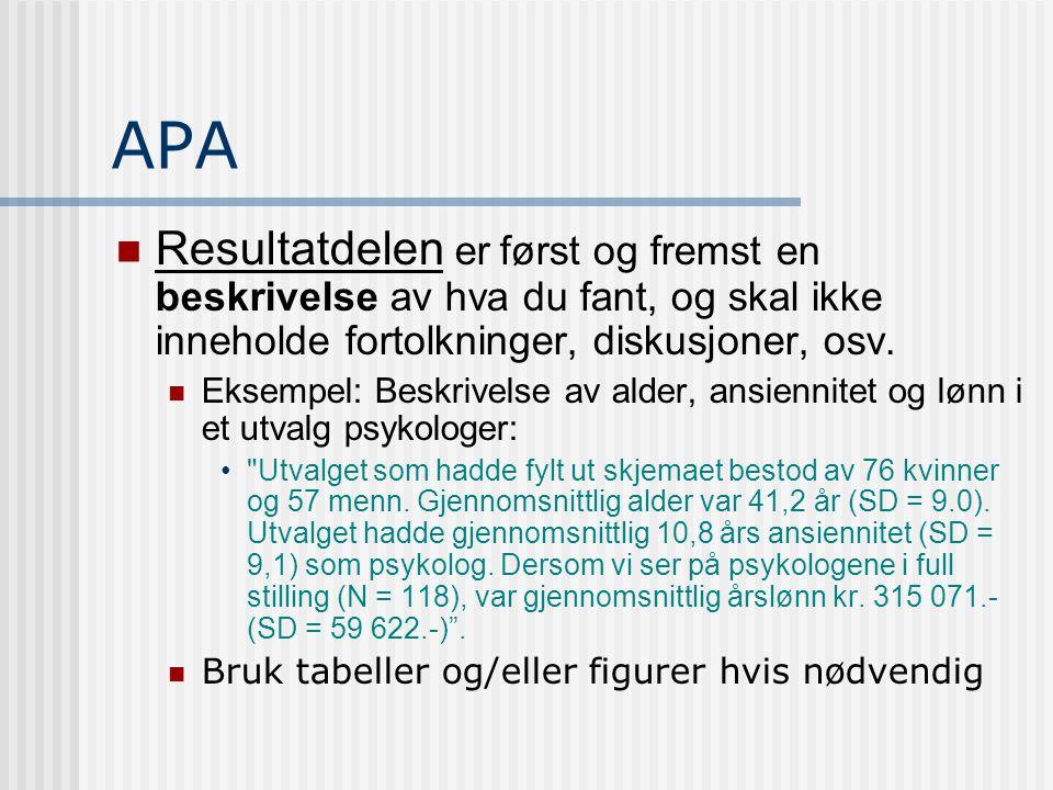 APA Resultatdelen er først og fremst en beskrivelse av hva du fant, og skal ikke inneholde fortolkninger, diskusjoner, osv.