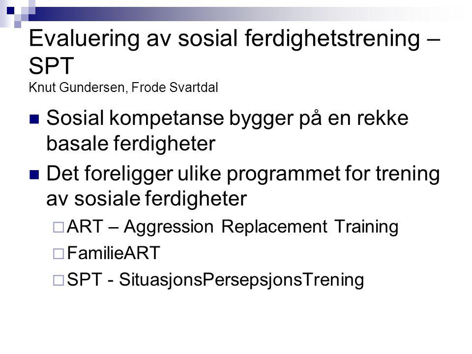 Evaluering av sosial ferdighetstrening – SPT Knut Gundersen, Frode Svartdal