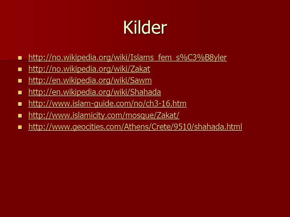 Kilder http://no.wikipedia.org/wiki/Islams_fem_s%C3%B8yler