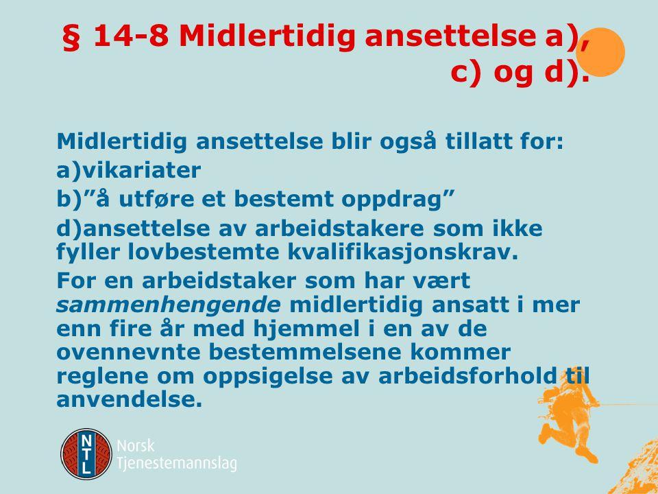 § 14-8 Midlertidig ansettelse a), c) og d).