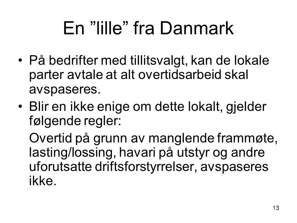 En lille fra Danmark På bedrifter med tillitsvalgt, kan de lokale parter avtale at alt overtidsarbeid skal avspaseres.