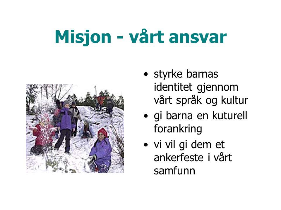 Misjon - vårt ansvar styrke barnas identitet gjennom vårt språk og kultur. gi barna en kuturell forankring.