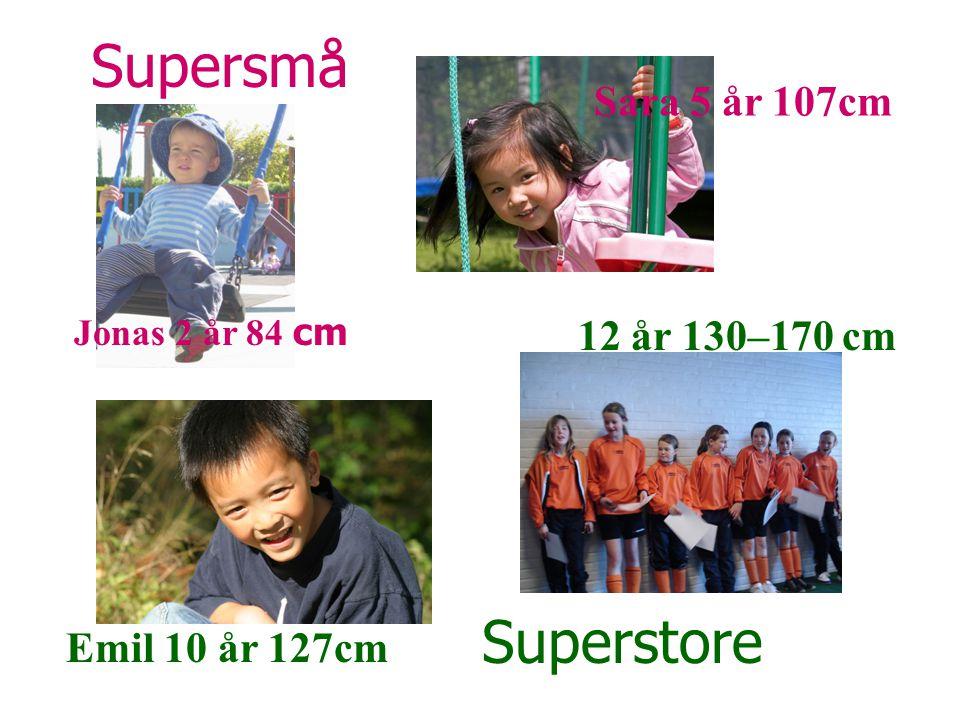 Supersmå Superstore Sara 5 år 107cm 12 år 130–170 cm Emil 10 år 127cm