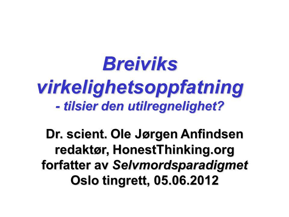 Breiviks virkelighetsoppfatning - tilsier den utilregnelighet