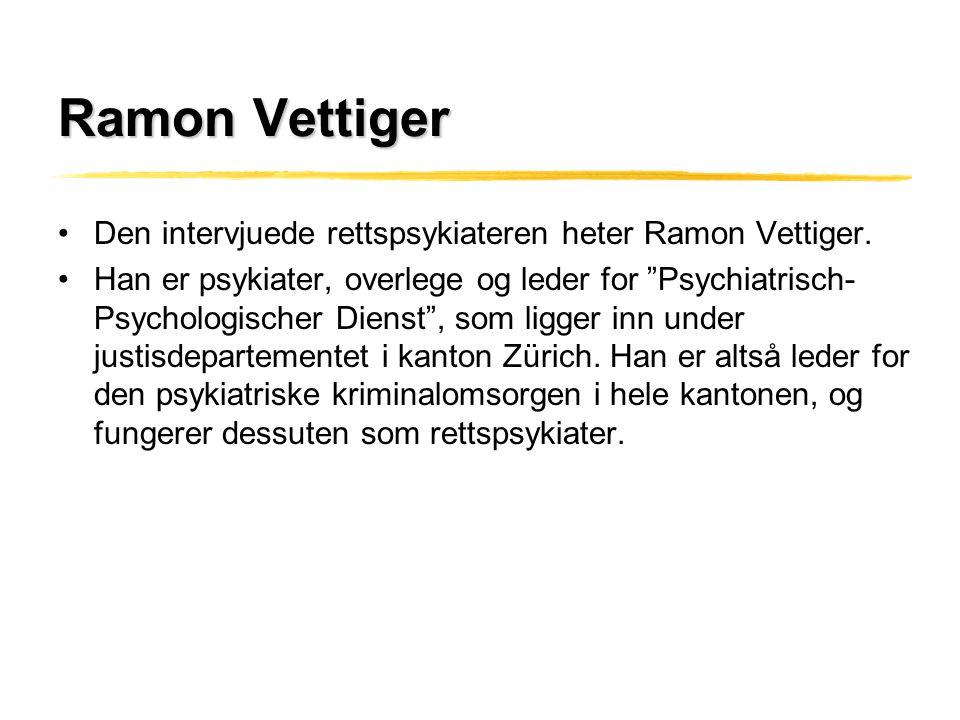 Ramon Vettiger Den intervjuede rettspsykiateren heter Ramon Vettiger.
