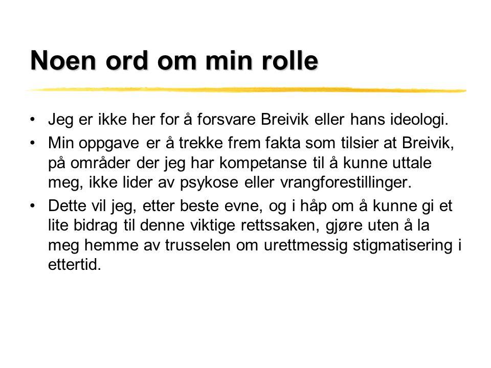 Noen ord om min rolle Jeg er ikke her for å forsvare Breivik eller hans ideologi.