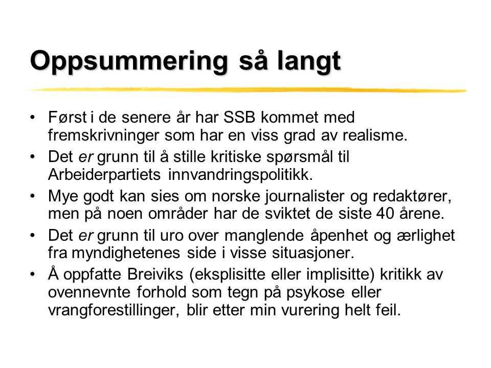 Oppsummering så langt Først i de senere år har SSB kommet med fremskrivninger som har en viss grad av realisme.