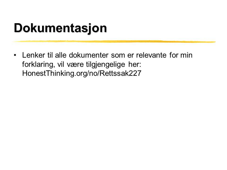 Dokumentasjon Lenker til alle dokumenter som er relevante for min forklaring, vil være tilgjengelige her: HonestThinking.org/no/Rettssak227.
