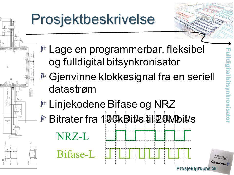 Prosjektbeskrivelse Lage en programmerbar, fleksibel og fulldigital bitsynkronisator. Gjenvinne klokkesignal fra en seriell datastrøm.