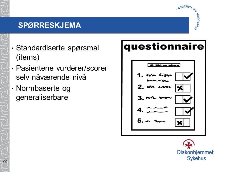 SPØRRESKJEMA Standardiserte spørsmål (items) Pasientene vurderer/scorer selv nåværende nivå.