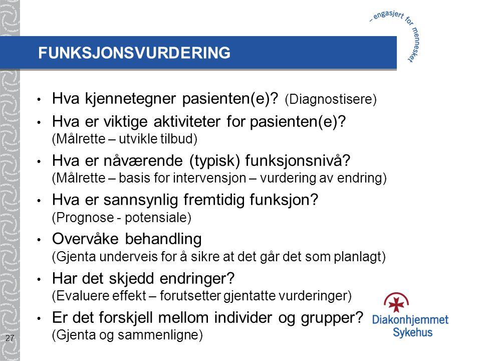 FUNKSJONSVURDERING Hva kjennetegner pasienten(e) (Diagnostisere) Hva er viktige aktiviteter for pasienten(e) (Målrette – utvikle tilbud)