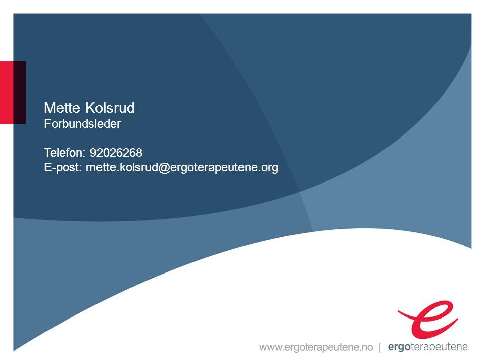 Mette Kolsrud Forbundsleder Telefon: 92026268