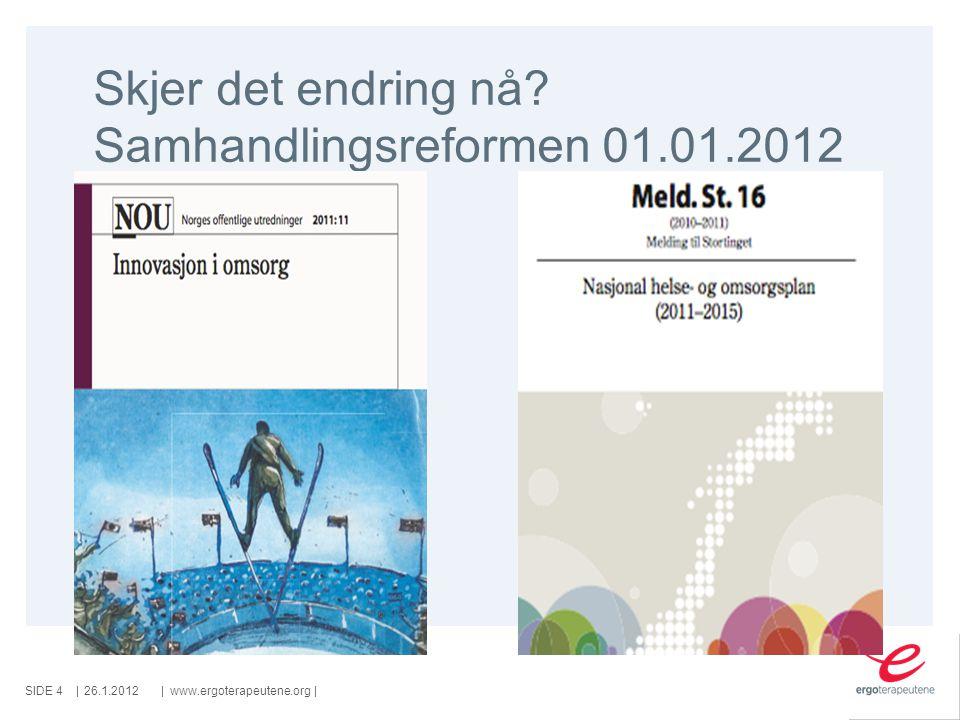 Skjer det endring nå Samhandlingsreformen 01.01.2012