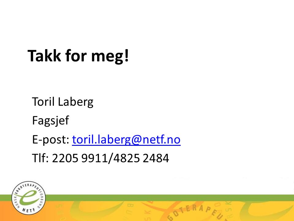 Takk for meg! Toril Laberg Fagsjef E-post: toril.laberg@netf.no