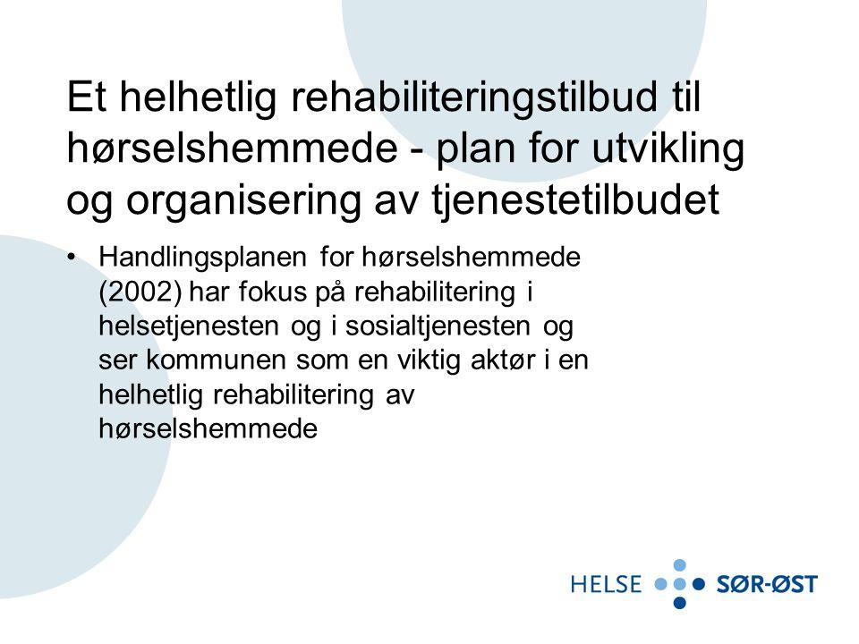 Et helhetlig rehabiliteringstilbud til hørselshemmede - plan for utvikling og organisering av tjenestetilbudet