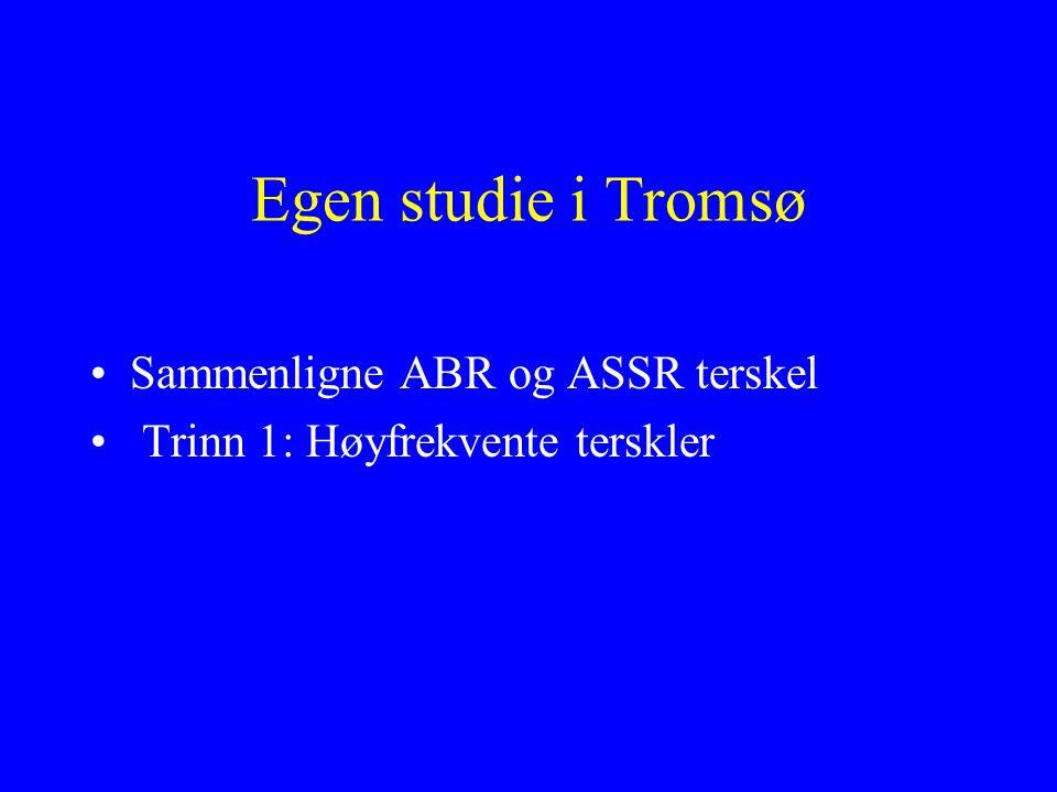 Egen studie i Tromsø Sammenligne ABR og ASSR terskel