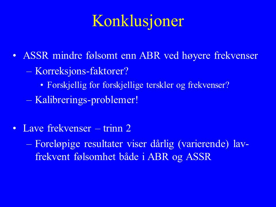 Konklusjoner ASSR mindre følsomt enn ABR ved høyere frekvenser