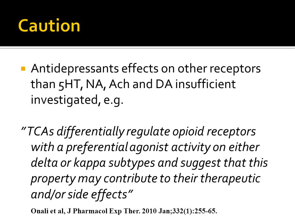 Caution Antidepressants effects on other receptors than 5HT, NA, Ach and DA insufficient investigated, e.g.