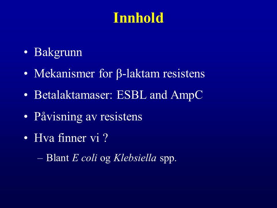 Innhold Bakgrunn Mekanismer for β-laktam resistens