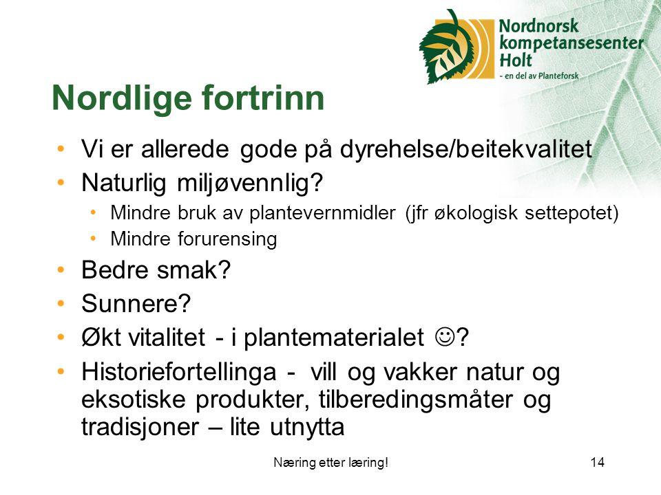 Nordlige fortrinn Vi er allerede gode på dyrehelse/beitekvalitet
