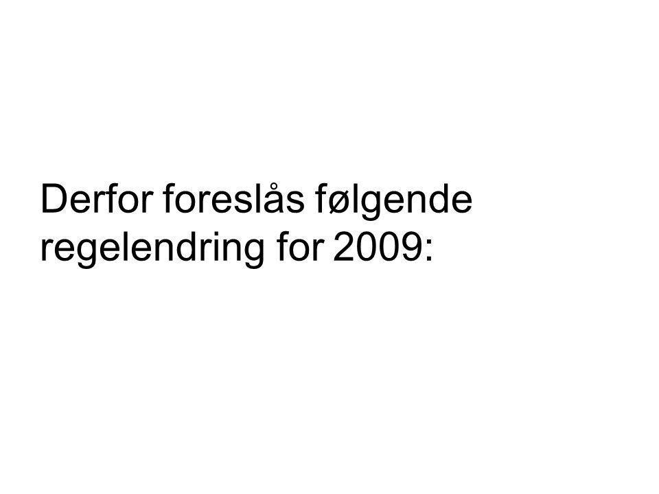 Derfor foreslås følgende regelendring for 2009: