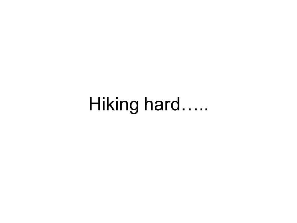 Hiking hard…..