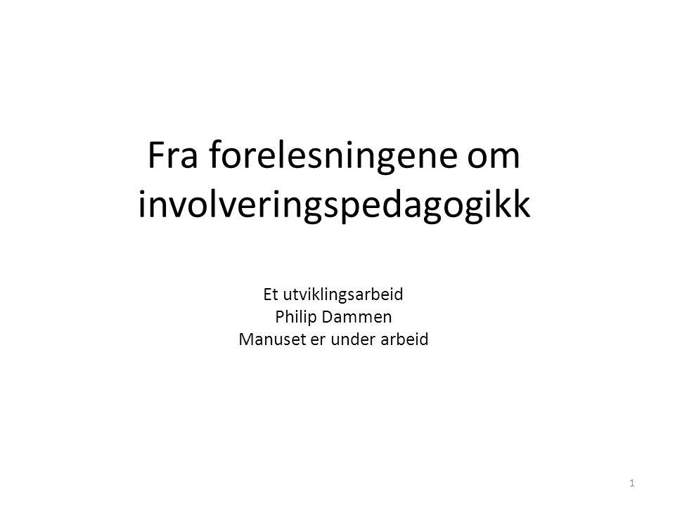 Fra forelesningene om involveringspedagogikk Et utviklingsarbeid Philip Dammen Manuset er under arbeid