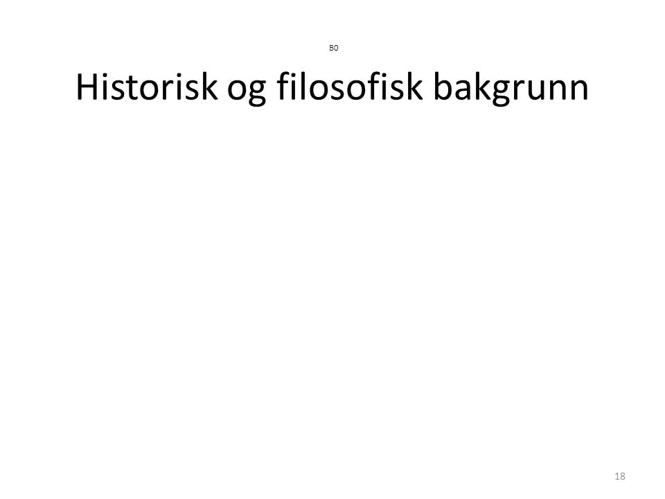 B0 Historisk og filosofisk bakgrunn