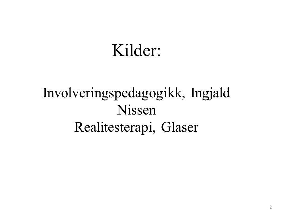 Kilder: Involveringspedagogikk, Ingjald Nissen Realitesterapi, Glaser
